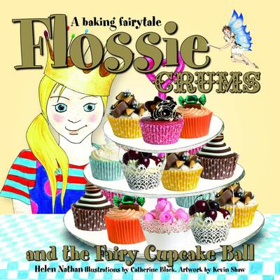 Flossie Crums and the Fairy Cupcake Ball: A Baking Fairytale