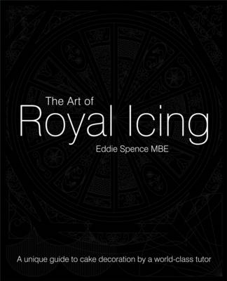 The Art of Royal Icing: A Unique Guide to Cake Decoration by a World-class Tutor