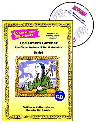 The Dream Catcher: The Plains Indians of North America: Script and Score