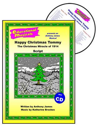 Happy Christmas Tommy: The Christmas Miracle of 1914: Script and Score