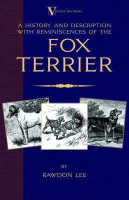 A History and Description, With Reminiscences, of the Fox Terrier (A Vintage Dog Books Breed Classic - Terriers)