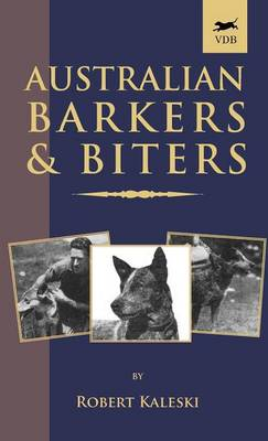 Australian Barkers and Biters (A Vintage Dog Books Breed Classic - Australian Cattle Dog)