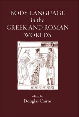 Body Language in the Greek and Roman Worlds