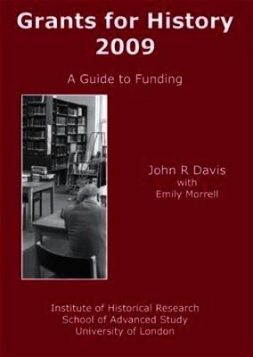 Grants for History, 2009: A Guide to Funding