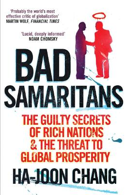 Bad Samaritans: The Guilty Secrets of Rich Nations and the Threat to Global Prosperity