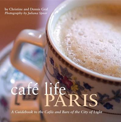 Cafe Life Paris: A Guidebook to the Cafes and Bars of the City of Light