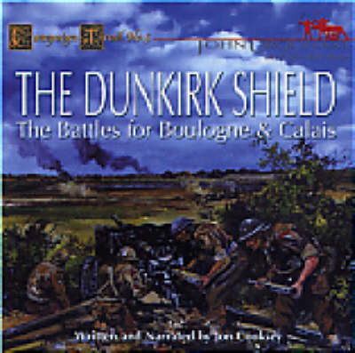 The Dunkirk Shield: The Battles for Boulogne and Calais