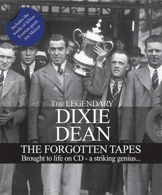 Dixie Dean - the Forgotten Tapes