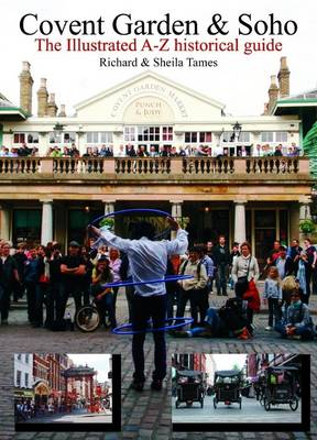 Covent Garden and Soho: The Illustrated A-Z Historical Guide