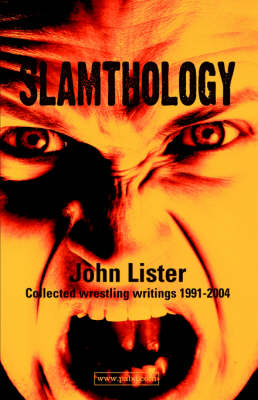 Slamthology: Collected Wrestling Writing 1991-2004