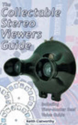 The Collectable Stereo Viewers Guide: Including View-master Reel Value Guide