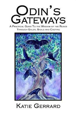 Odin's Gateways: A Practical Guide to the Wisdom of the Runes, Through Galdr, Sigils and Casting