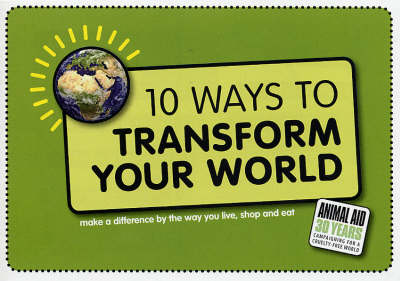 10 Ways to Transform Your World: Make a Difference by the Way You Live, Shop and Eat