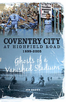 Coventry City at Highfield Road 1899-2005
