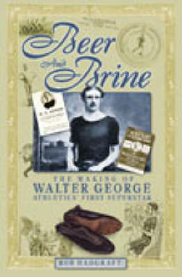 Beer and Brine: The Making of Walter George, Athletics' First Superstar