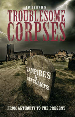 Troublesome Corpses: Vampires and Revenants from Antiquity to the Present