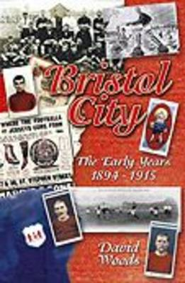 Bristol City: The Early Years 1894-1915