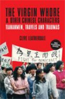 The Virgin Whore and Other Chinese Characters: Tiananmen, Travels and Traumas