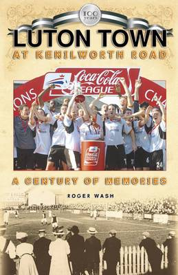 Luton Town at Kenilworth Road: A Century of Memories