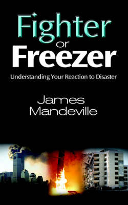 Fighter or Freezer: Understanding Your Reaction to Disaster