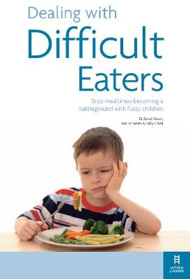 Dealing with Difficult Eaters: Stop mealtimes becoming a battleground with fussy children