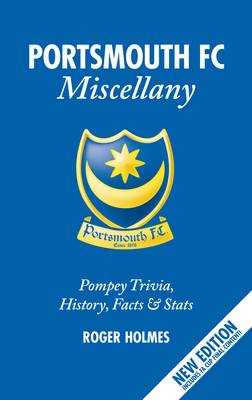 The Portsmouth FC Miscellany: Pompey History, Trivia, Facts and Stats