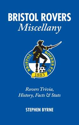 Bristol Rovers Miscellany: Rovers Trivia, History, Facts & Stats
