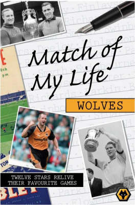 Match of My Life - Wolves: Twelve Stars Relive Their Favourite Games