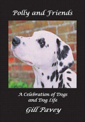 Polly and Friends: A Celebration of Dogs and Dog Life