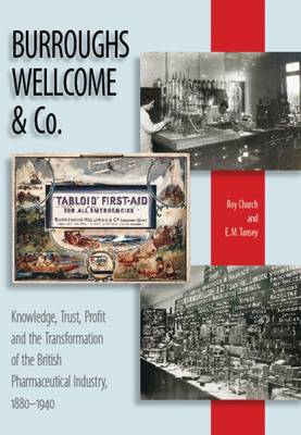 Burroughs Wellcome and Company: Knowledge, Trust, Profit and the Transformation of the British Pharmaceutical Industry, 1880-1940