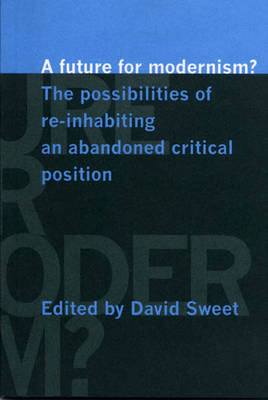 A Future for Modernism?: The Possibilities of Re-Inhabiting an Abandoned Critical Position
