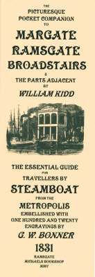 The Picturesque Pocket Companion to Margate, Ramsgate, Broadstairs and Parts Adjacent: The Essential Guide for Travellers by Steamboat from the Metropolis