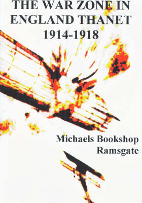 The War Zone in England Thanet 1914-1918