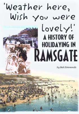 'Weather Here, Wish You Were Lovely!': A History of Holidaying in Ramsgate