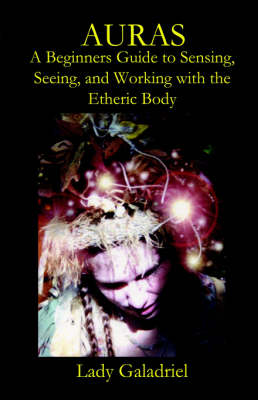 Auras: A Beginners Guide to Sensing, Seeing, and Working with the Etheric Body