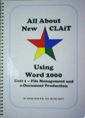 All About New CLAiT Using Microsoft Word 2000: Unit 1 - File Management and e-Document Production