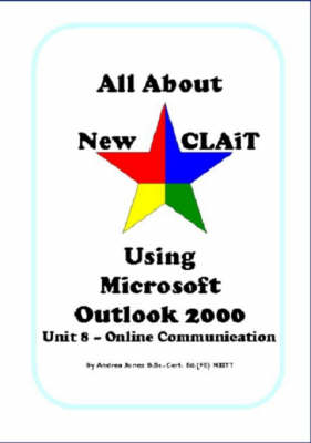 All About New CLAiT Using Microsoft Outlook 2000: Unit 8 - Online Communication