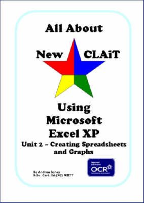 All About New CLAiT Using Microsoft Excel XP: Unit 2 - Creating Spreadsheets and Graphs