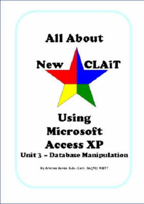 All About New CLAiT Using Microsoft Access XP: Unit 3 - Database Manipulation