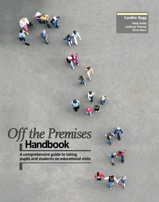 Off the Premises Handbook: A Comprehensive Guide to Taking Students on Educational Visits