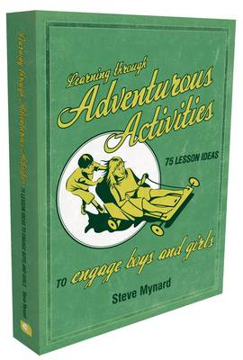 Learning Through Adventurous Activities: 75 Lesson Ideas to Engage Boys and Girls