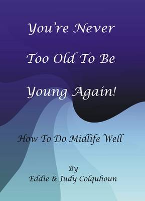 You're Never Too Old to be Young Again!