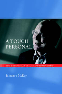 A Touch Personal: Life in the Worlds of Faith and Broadcasting