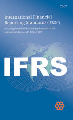 International Financial Reporting Standards IFRS 2007: Including International Accounting Standards (IASs) and Interpretations as at 1 January 2007: 2007