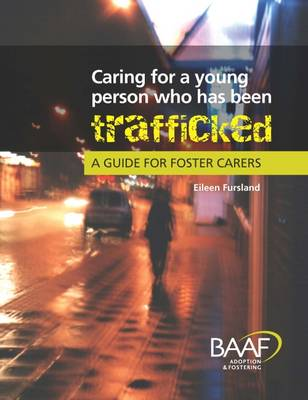 Caring for a Young Person Who Has Been Trafficked: A Guide for Foster Carers