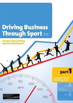 Driving Business Through Sport: Analysis of Europe's Sponsorship Industry, Business Opportunities and Best Practice