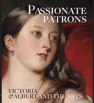 Passionate Patrons: Victoria & Albert and the Arts
