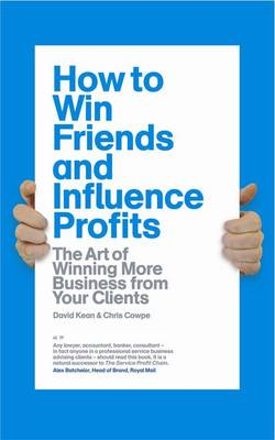 How to Win Friends and Influence Profits: How to Grow Your Clients and Increase Your Profits
