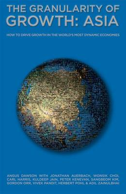 The Granularity of Growth - Asia: How to Drive Growth in the World's Most Dynamic Economies