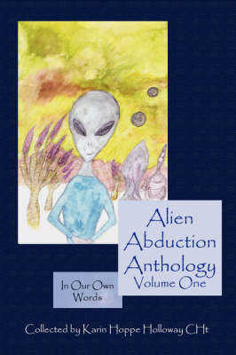 Alien Abduction Anthology; In Our Own Words: Volume One